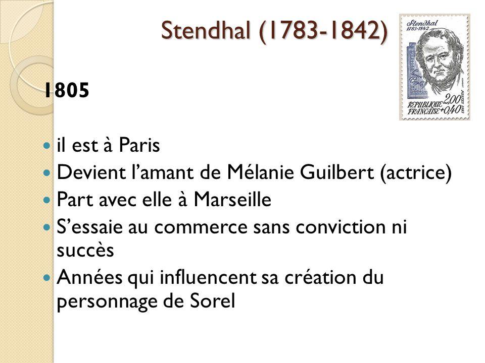 Stendhal (1783-1842) 1805 il est à Paris Devient lamant de Mélanie Guilbert (actrice) Part avec elle à Marseille Sessaie au commerce sans conviction ni succès Années qui influencent sa création du personnage de Sorel