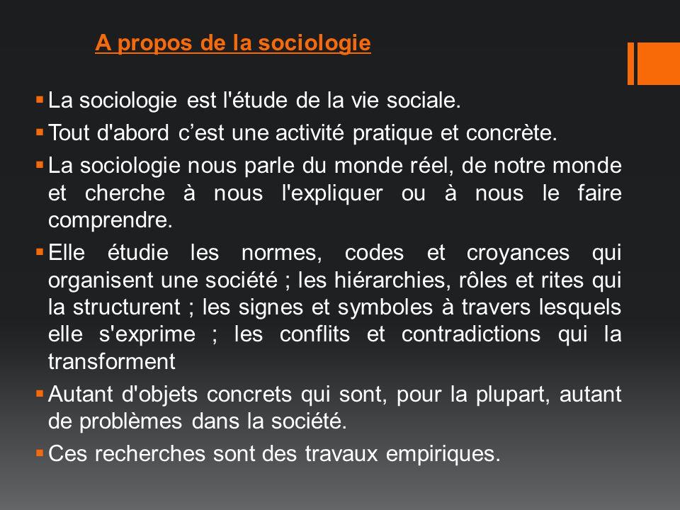 La sociologie est l'étude de la vie sociale. Tout d'abord cest une activité pratique et concrète. La sociologie nous parle du monde réel, de notre mon