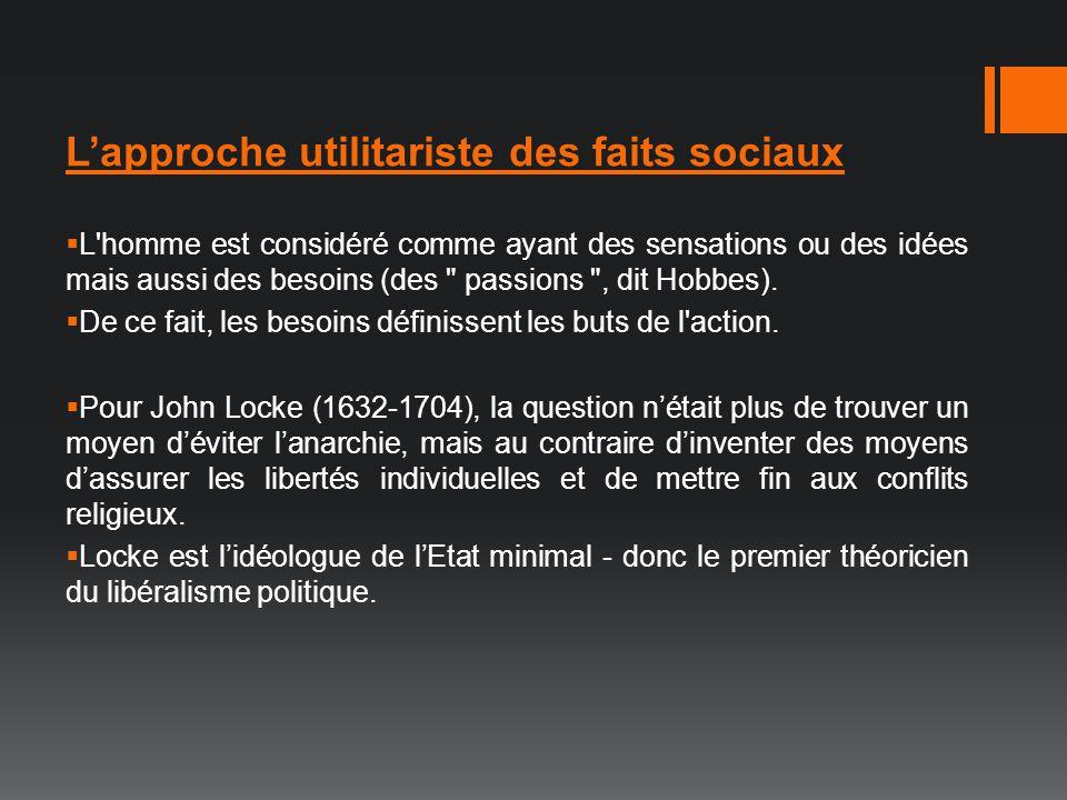 Lapproche utilitariste des faits sociaux L'homme est considéré comme ayant des sensations ou des idées mais aussi des besoins (des
