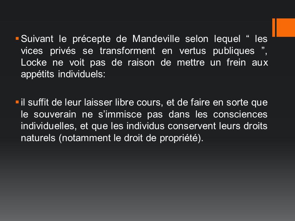 Suivant le précepte de Mandeville selon lequel les vices privés se transforment en vertus publiques, Locke ne voit pas de raison de mettre un frein au