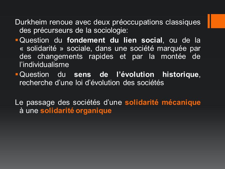 Durkheim renoue avec deux préoccupations classiques des précurseurs de la sociologie: Question du fondement du lien social, ou de la « solidarité » so