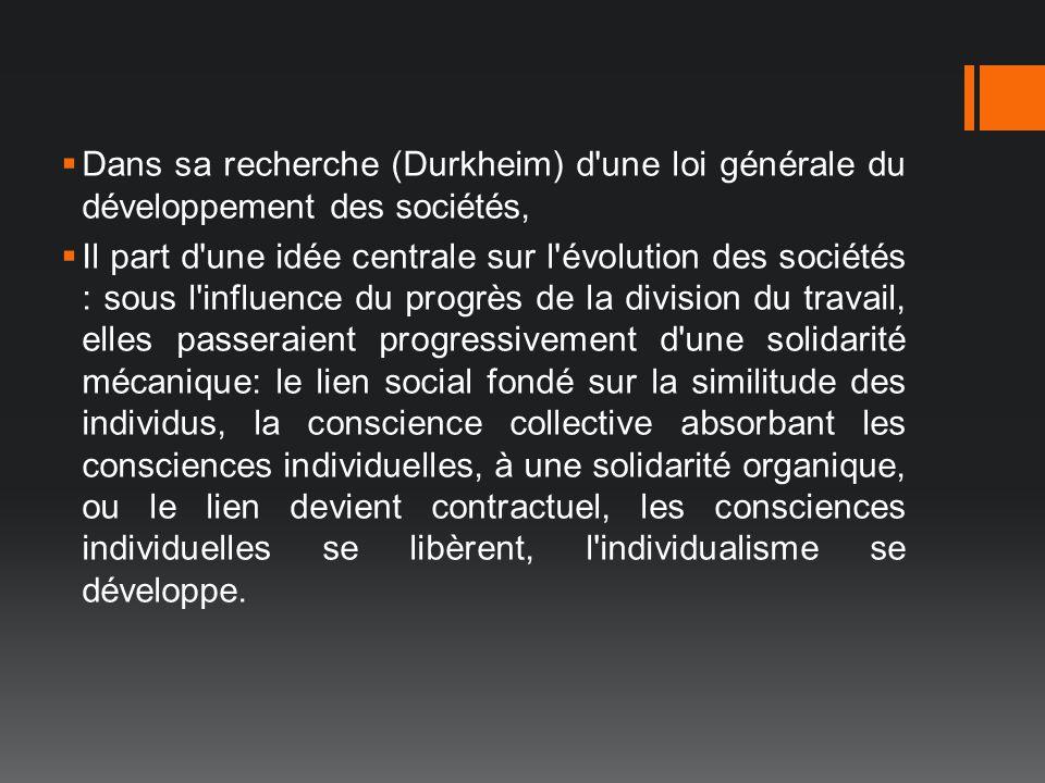 Dans sa recherche (Durkheim) d'une loi générale du développement des sociétés, Il part d'une idée centrale sur l'évolution des sociétés : sous l'influ
