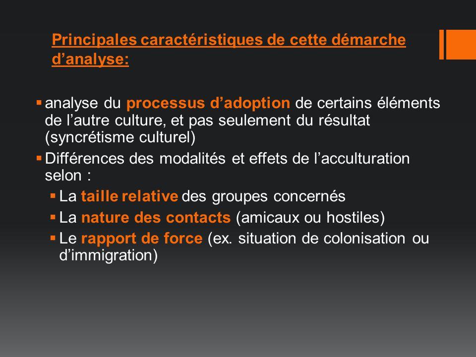 Principales caractéristiques de cette démarche danalyse: analyse du processus dadoption de certains éléments de lautre culture, et pas seulement du ré