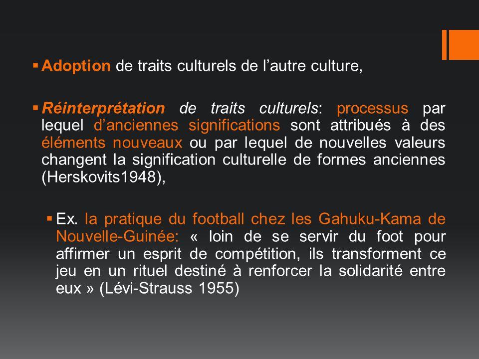Adoption de traits culturels de lautre culture, Réinterprétation de traits culturels: processus par lequel danciennes significations sont attribués à