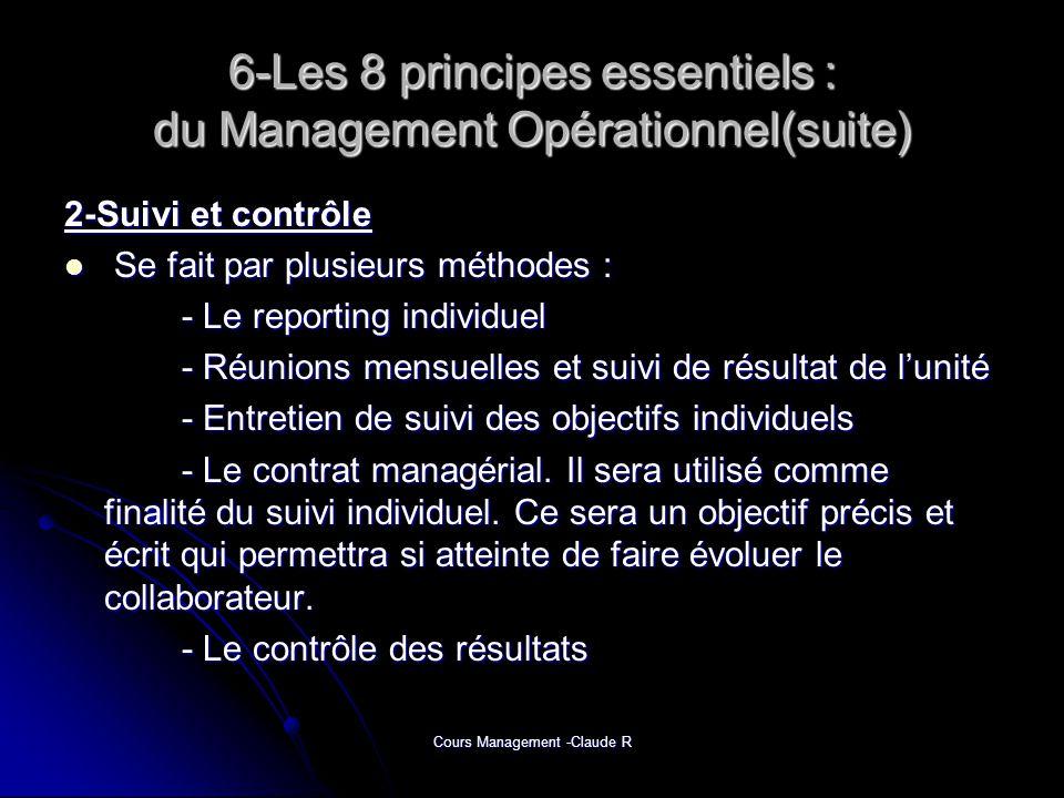 Cours Management -Claude R 6-Les 8 principes essentiels : du Management Opérationnel(suite) 2-Suivi et contrôle Se fait par plusieurs méthodes : Se fa