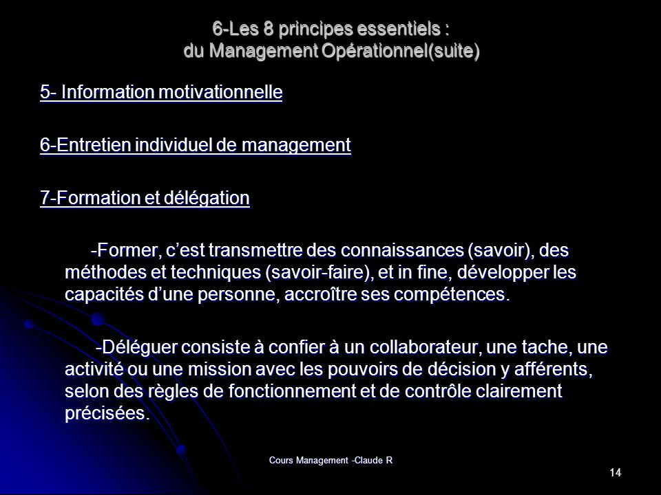 Cours Management -Claude R 6-Les 8 principes essentiels : du Management Opérationnel(suite) 5- Information motivationnelle 6-Entretien individuel de m