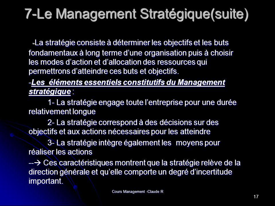 Cours Management -Claude R 7-Le Management Stratégique(suite) -La stratégie consiste à déterminer les objectifs et les buts fondamentaux à long terme