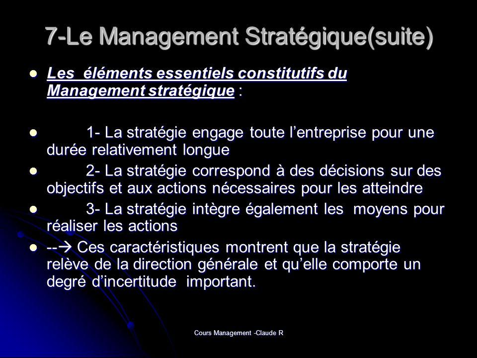 Cours Management -Claude R 7-Le Management Stratégique(suite) Les éléments essentiels constitutifs du Management stratégique : Les éléments essentiels