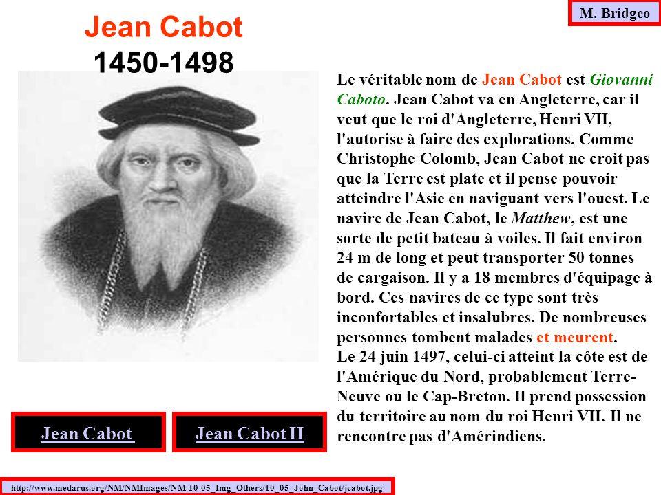 Le véritable nom de Jean Cabot est Giovanni Caboto. Jean Cabot va en Angleterre, car il veut que le roi d'Angleterre, Henri VII, l'autorise à faire de