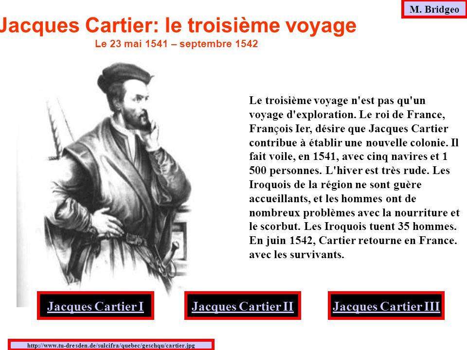 M. Bridgeo http://www.tu-dresden.de/sulcifra/quebec/geschqu/cartier.jpg Jacques Cartier: le troisième voyage Le 23 mai 1541 – septembre 1542 Le troisi