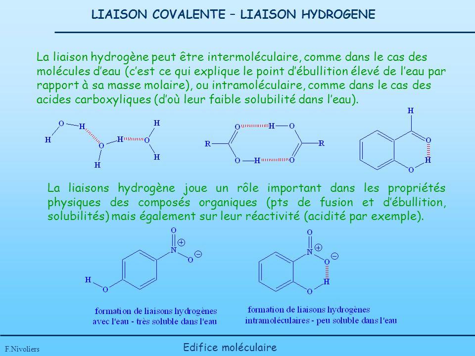 LIAISON COVALENTE – LIAISON HYDROGENE F.Nivoliers Edifice moléculaire La liaison hydrogène peut être intermoléculaire, comme dans le cas des molécules