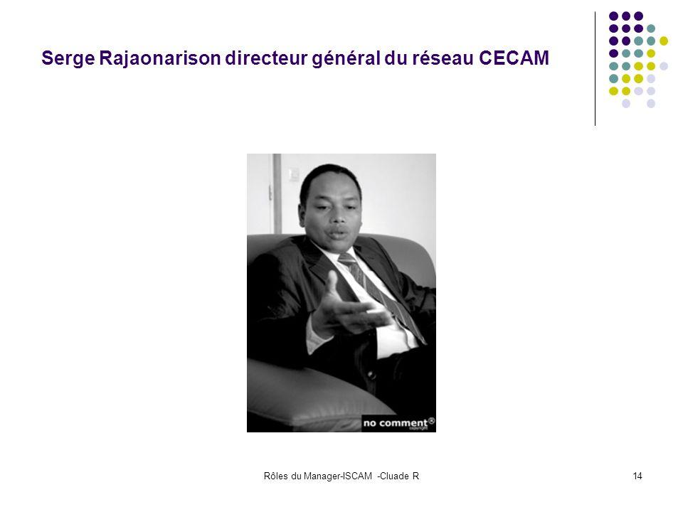 Rôles du Manager-ISCAM -Cluade R14 Serge Rajaonarison directeur général du réseau CECAM