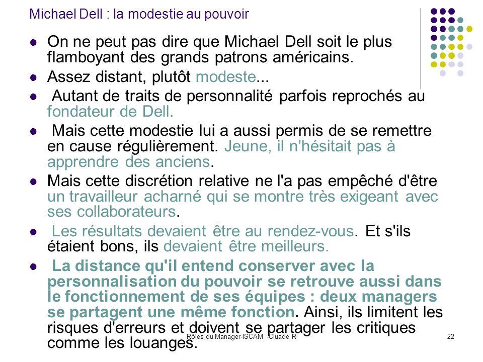 Rôles du Manager-ISCAM -Cluade R22 Michael Dell : la modestie au pouvoir On ne peut pas dire que Michael Dell soit le plus flamboyant des grands patro