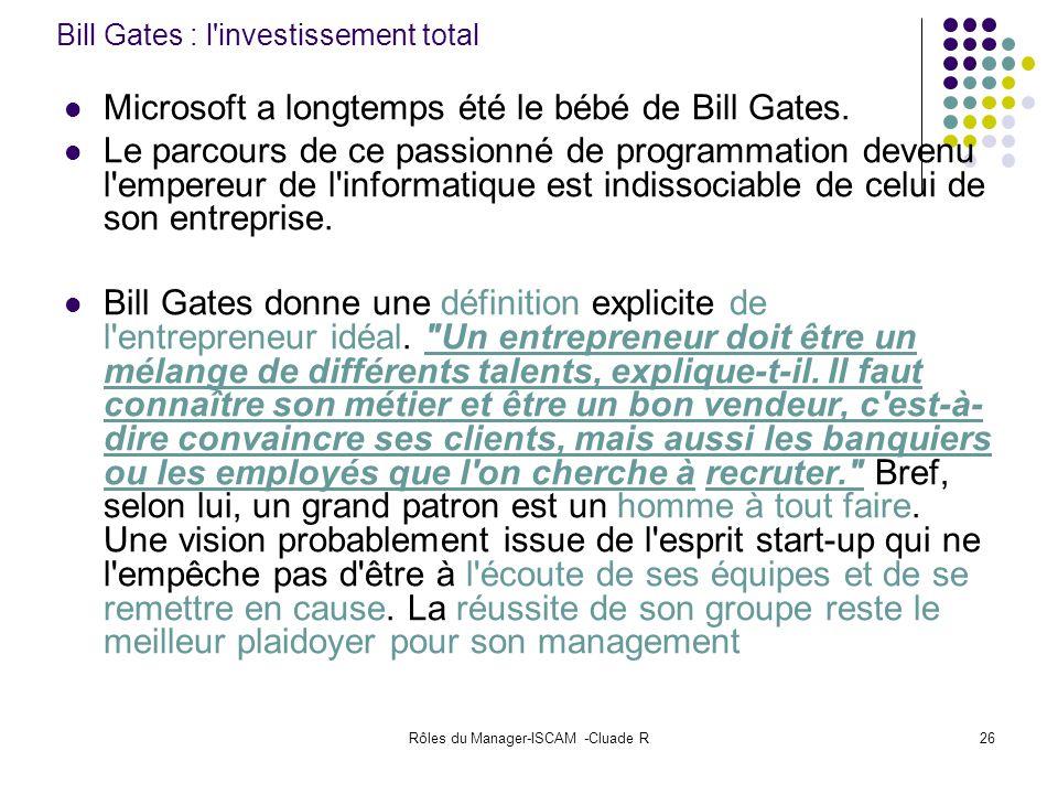 Rôles du Manager-ISCAM -Cluade R26 Bill Gates : l'investissement total Microsoft a longtemps été le bébé de Bill Gates. Le parcours de ce passionné de
