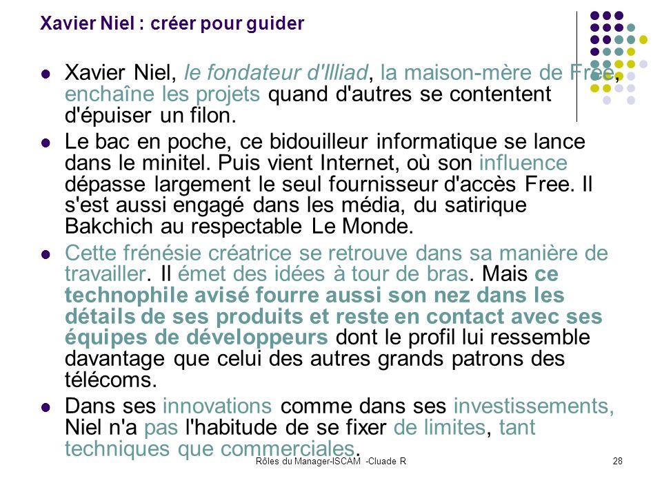 Rôles du Manager-ISCAM -Cluade R28 Xavier Niel : créer pour guider Xavier Niel, le fondateur d'Illiad, la maison-mère de Free, enchaîne les projets qu