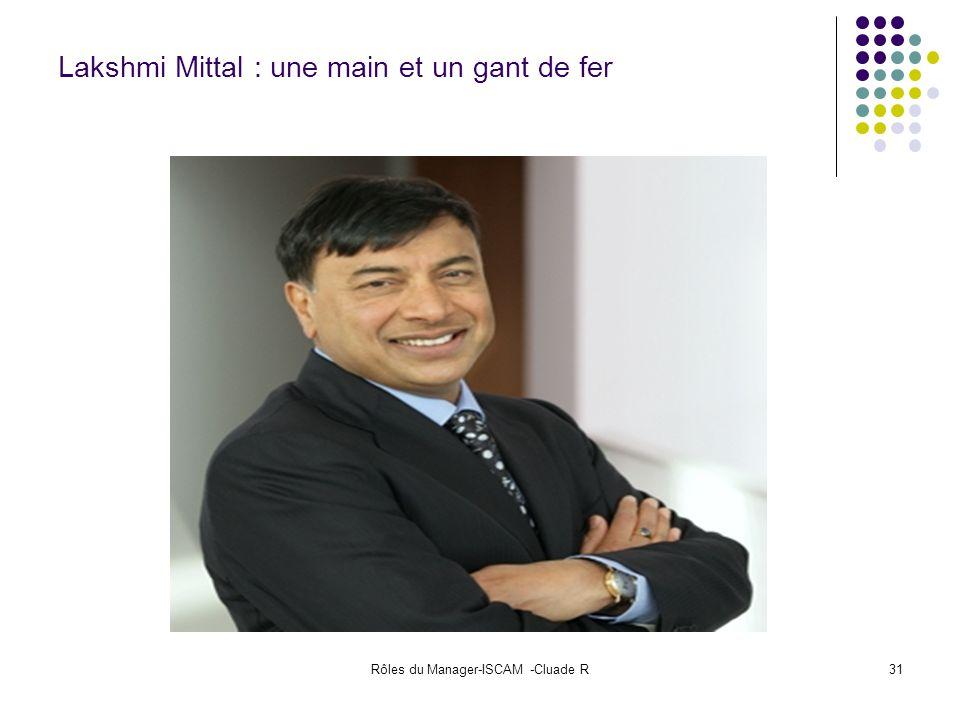 Rôles du Manager-ISCAM -Cluade R31 Lakshmi Mittal : une main et un gant de fer