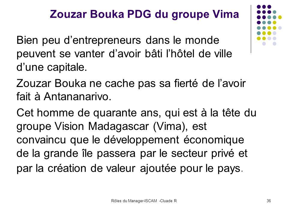 Rôles du Manager-ISCAM -Cluade R36 Zouzar Bouka PDG du groupe Vima Bien peu dentrepreneurs dans le monde peuvent se vanter davoir bâti lhôtel de ville