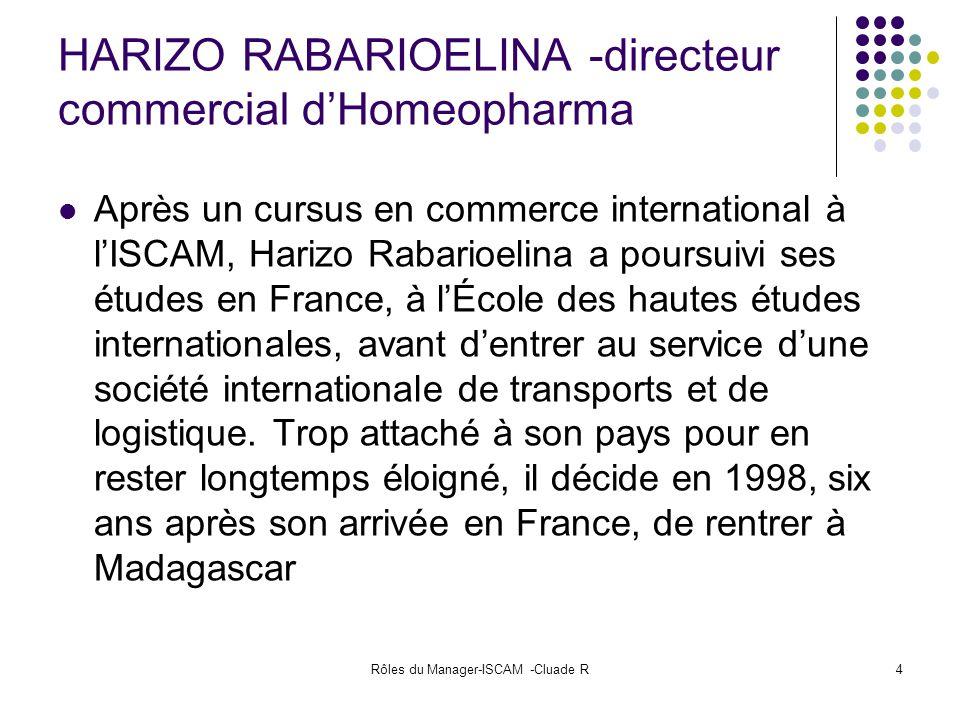 Rôles du Manager-ISCAM -Cluade R4 HARIZO RABARIOELINA -directeur commercial dHomeopharma Après un cursus en commerce international à lISCAM, Harizo Ra
