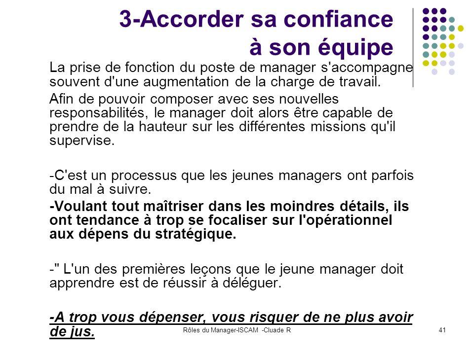Rôles du Manager-ISCAM -Cluade R41 3-Accorder sa confiance à son équipe La prise de fonction du poste de manager s'accompagne souvent d'une augmentati