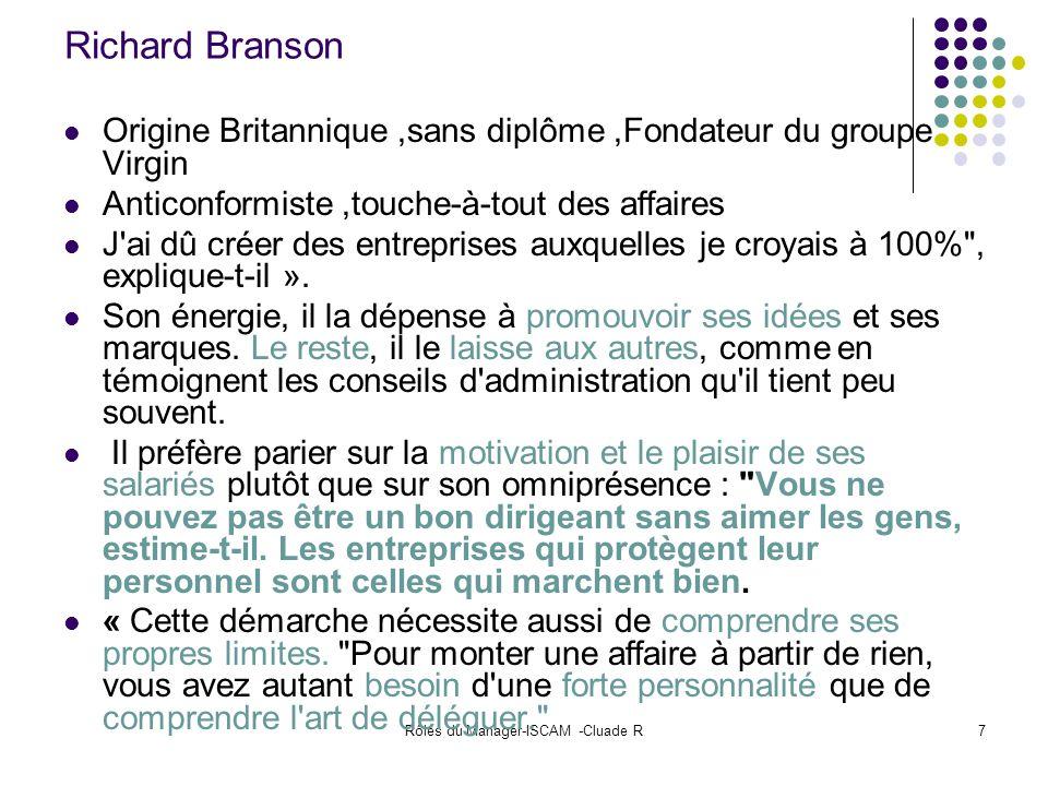 Rôles du Manager-ISCAM -Cluade R7 Richard Branson Origine Britannique,sans diplôme,Fondateur du groupe Virgin Anticonformiste,touche-à-tout des affair