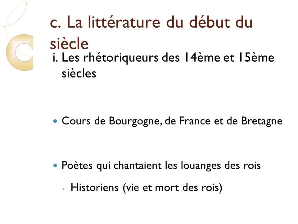 c. La littérature du début du siècle i.Les rhétoriqueurs des 14ème et 15ème siècles Cours de Bourgogne, de France et de Bretagne Poètes qui chantaient