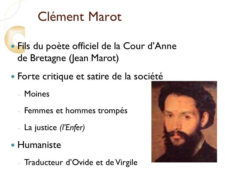Clément Marot Fils du poète officiel de la Cour dAnne de Bretagne (Jean Marot) Forte critique et satire de la société Moines Femmes et hommes trompés La justice (lEnfer) Humaniste Traducteur dOvide et de Virgile