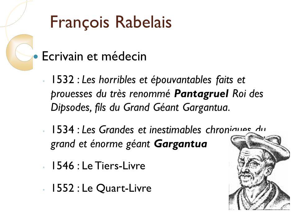 François Rabelais Ecrivain et médecin 1532 : Les horribles et épouvantables faits et prouesses du très renommé Pantagruel Roi des Dipsodes, fils du Grand Géant Gargantua.
