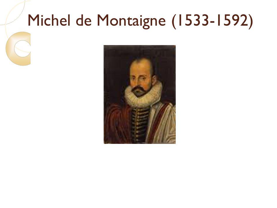 Michel de Montaigne (1533-1592) « Quun tel homme ait écrit, vraiment le plaisir de vivre sur cette terre en a été augmenté » Nietzche