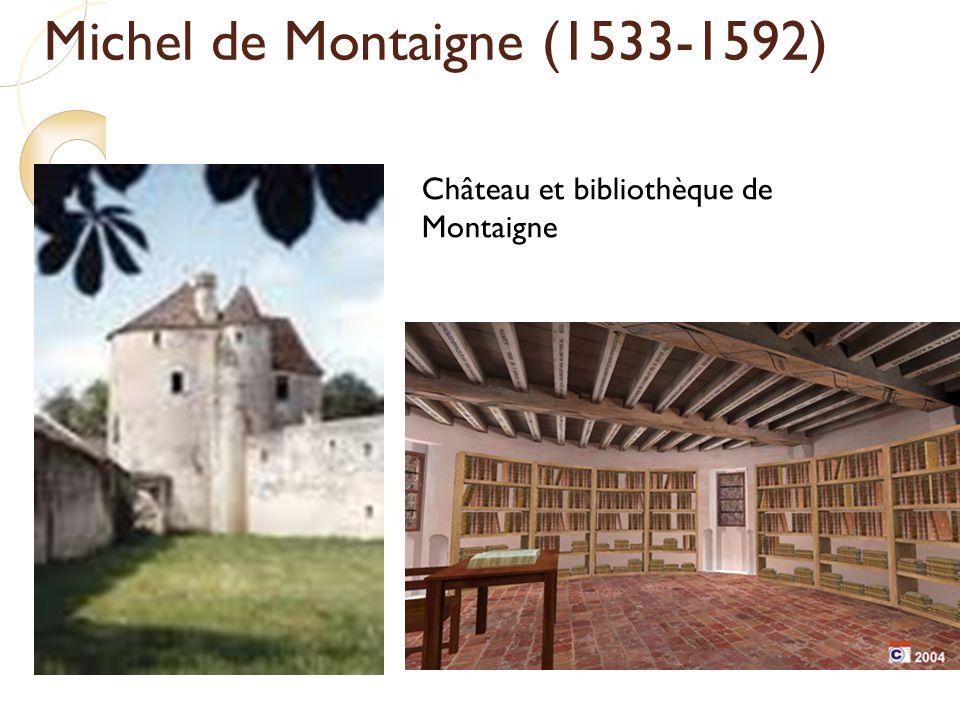 Michel de Montaigne (1533-1592) Château et bibliothèque de Montaigne