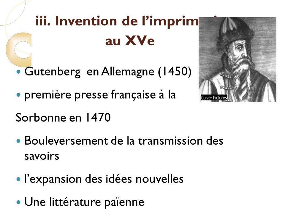 iii. Invention de limprimerie au XVe Gutenberg en Allemagne (1450) première presse française à la Sorbonne en 1470 Bouleversement de la transmission d