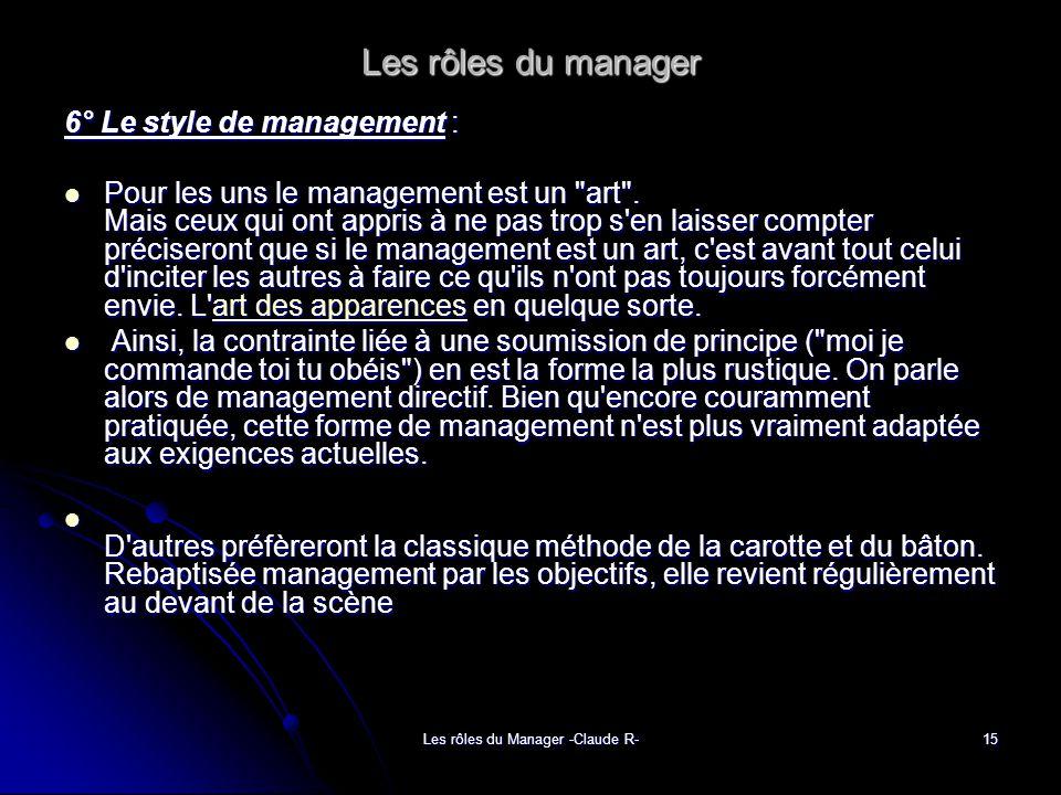 Les rôles du Manager -Claude R-15 Les rôles du manager 6° Le style de management : Pour les uns le management est un
