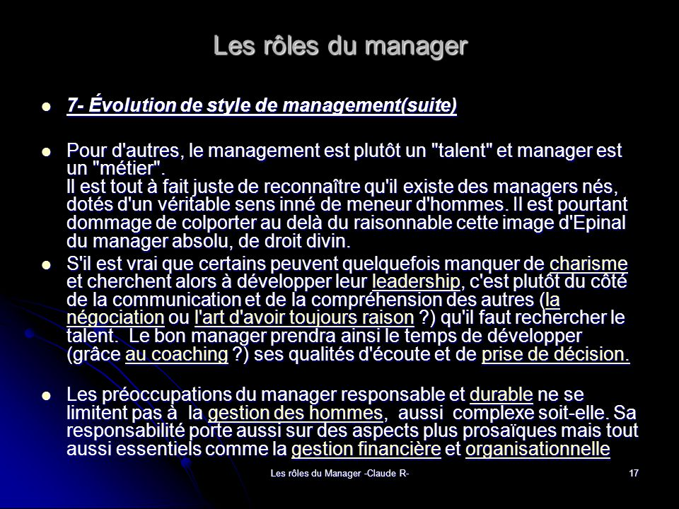 Les rôles du Manager -Claude R-17 Les rôles du manager 7- Évolution de style de management(suite) 7- Évolution de style de management(suite) Pour d autres, le management est plutôt un talent et manager est un métier .