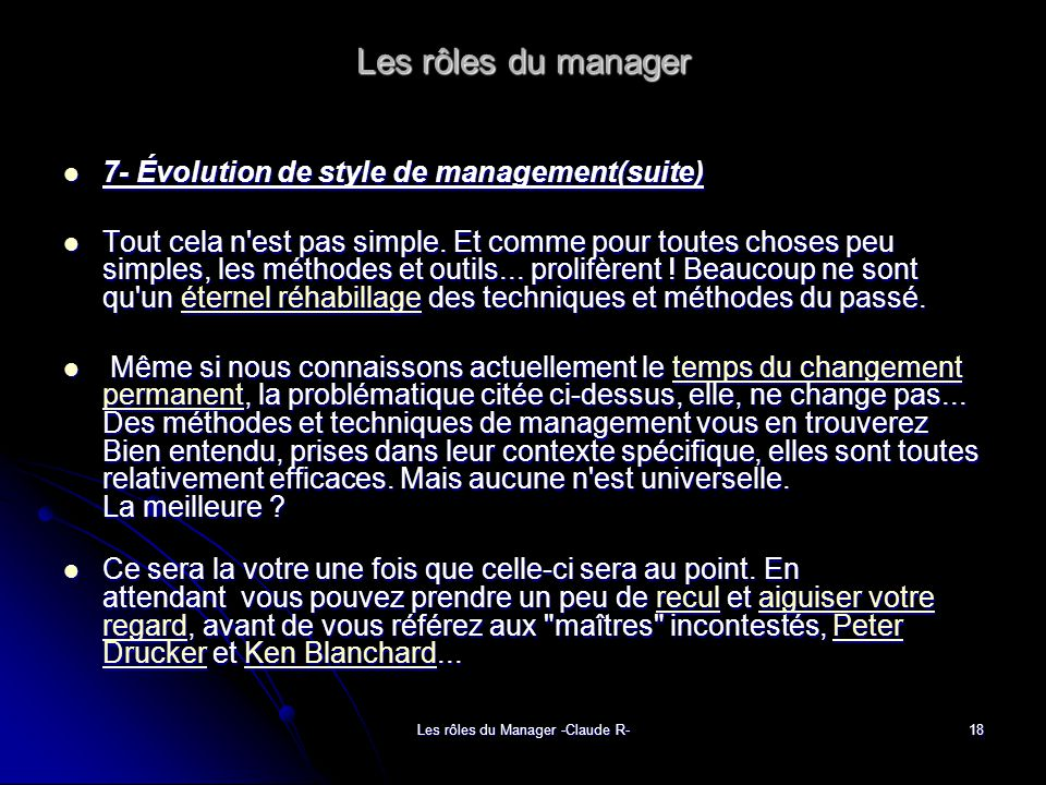 Les rôles du Manager -Claude R-18 Les rôles du manager 7- Évolution de style de management(suite) 7- Évolution de style de management(suite) Tout cela n est pas simple.