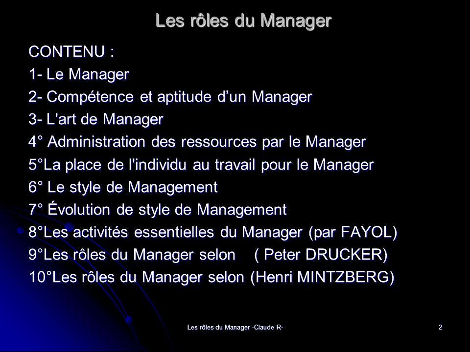 Les rôles du Manager -Claude R-2 Les rôles du Manager CONTENU : 1- Le Manager 2- Compétence et aptitude dun Manager 3- L'art de Manager 4° Administrat