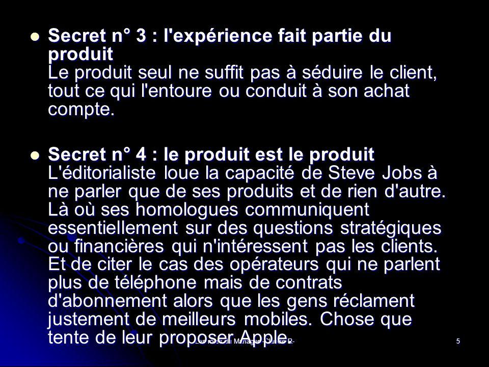Les rôles du Manager -Claude R-5 Secret n° 3 : l expérience fait partie du produit Le produit seul ne suffit pas à séduire le client, tout ce qui l entoure ou conduit à son achat compte.