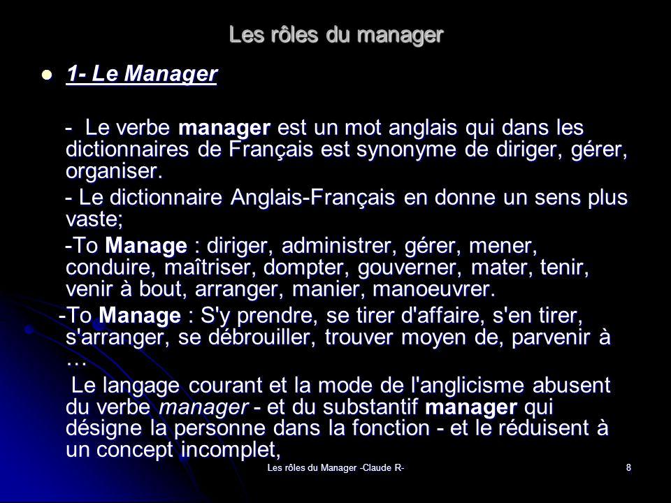 Les rôles du Manager -Claude R-8 Les rôles du manager 1- Le Manager 1- Le Manager - Le verbe manager est un mot anglais qui dans les dictionnaires de Français est synonyme de diriger, gérer, organiser.