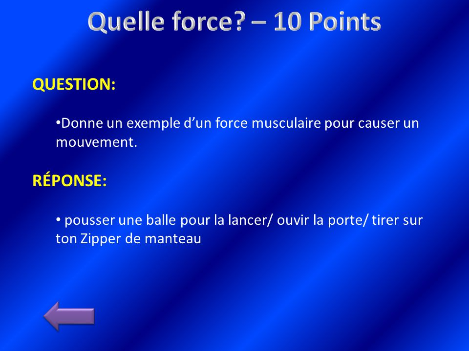 QUESTION: Donne un exemple dun force musculaire pour causer un mouvement.