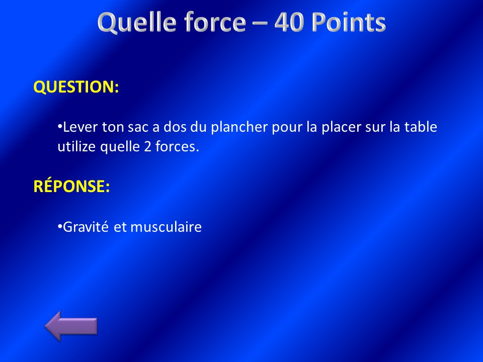 QUESTION: Lever ton sac a dos du plancher pour la placer sur la table utilize quelle 2 forces.