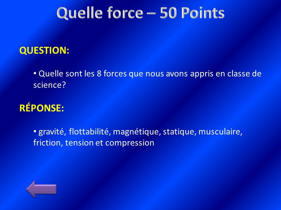 QUESTION: Quelle sont les 8 forces que nous avons appris en classe de science.