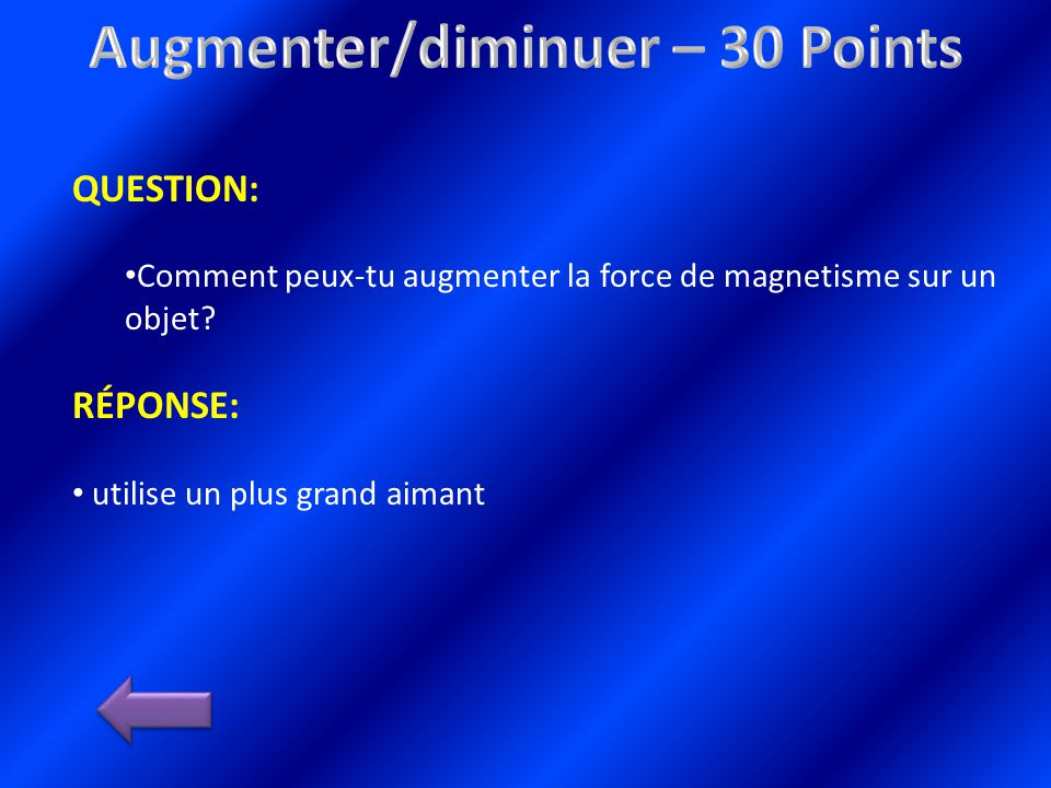 QUESTION: Comment peux-tu augmenter la force de magnetisme sur un objet.