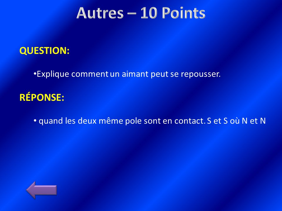 QUESTION: Explique comment un aimant peut se repousser.