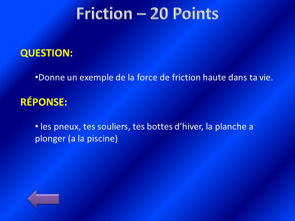 QUESTION: Donne un exemple de la force de friction haute dans ta vie.