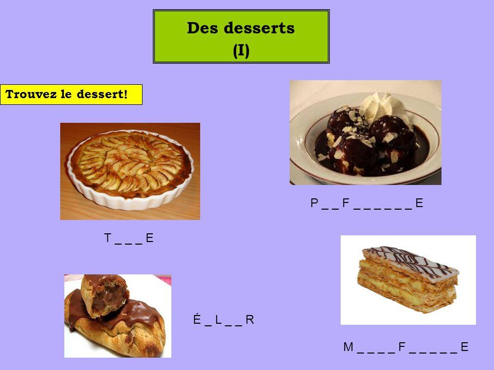 Des desserts (I) É _ L _ _ R P _ _ F _ _ _ _ _ _ E M _ _ _ _ F _ _ _ _ _ E T _ _ _ E Trouvez le dessert!