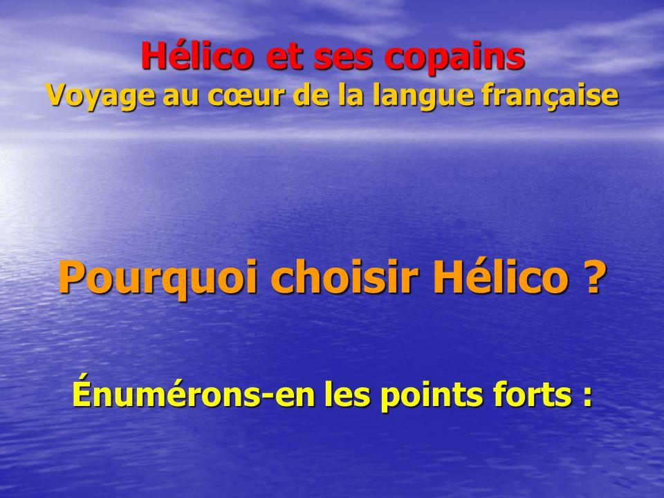 Hélico et ses copains Voyage au cœur de la langue française Pourquoi choisir Hélico ? Énumérons-en les points forts :
