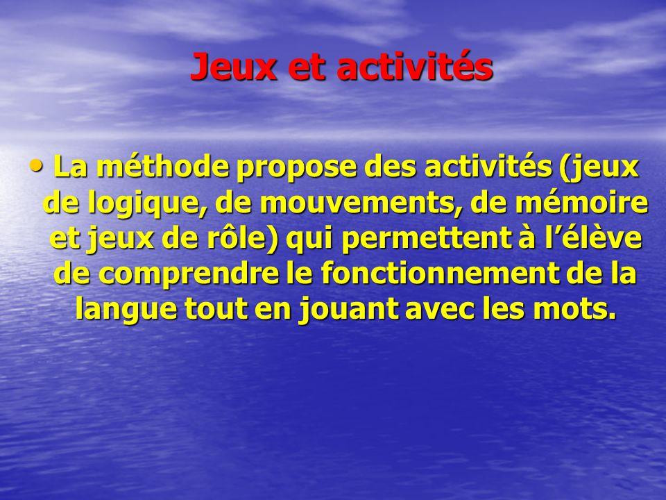 Jeux et activités Jeux et activités La méthode propose des activités (jeux de logique, de mouvements, de mémoire et jeux de rôle) qui permettent à lél