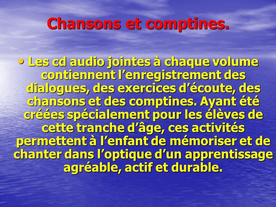 Chansons et comptines. Les cd audio jointes à chaque volume contiennent lenregistrement des dialogues, des exercices découte, des chansons et des comp