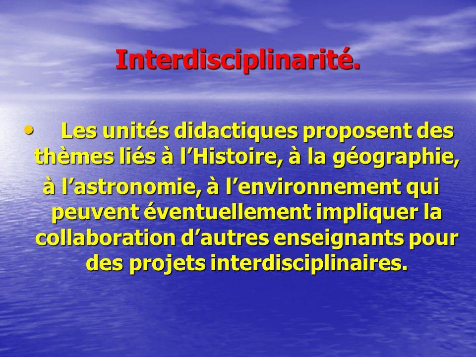 Interdisciplinarité. Les unités didactiques proposent des thèmes liés à lHistoire, à la géographie, Les unités didactiques proposent des thèmes liés à