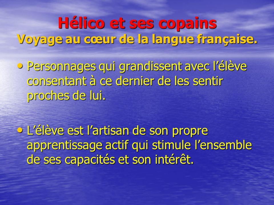Hélico et ses copains Voyage au cœur de la langue française. Personnages qui grandissent avec lélève consentant à ce dernier de les sentir proches de