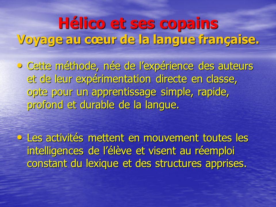 Hélico et ses copains Voyage au cœur de la langue française. Cette méthode, née de lexpérience des auteurs et de leur expérimentation directe en class