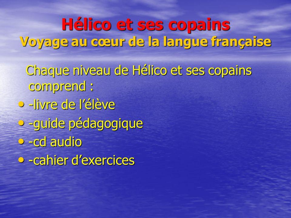 Hélico et ses copains Voyage au cœur de la langue française Chaque niveau de Hélico et ses copains comprend : Chaque niveau de Hélico et ses copains c